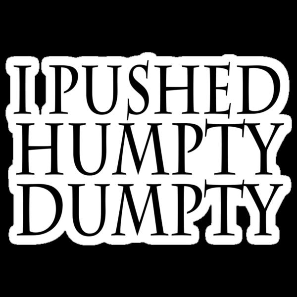 I pushed humpty dumpty by SlubberBub