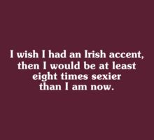 I wish I had an Irish accent by SlubberBub