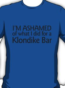 I'm ashamed of what I did for a Klondike bar T-Shirt