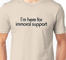 I'm here for immoral support Unisex T-Shirt