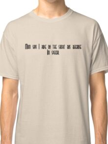 My mom says I ride the short bus because I'm special Classic T-Shirt