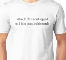 I'd like to offer moral support, but I have questionable morals Unisex T-Shirt