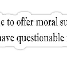 I'd like to offer moral support, but I have questionable morals Sticker