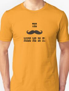 The mustache made me do it T-Shirt