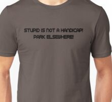 Stupid is not a handicap, park elsewhere Unisex T-Shirt