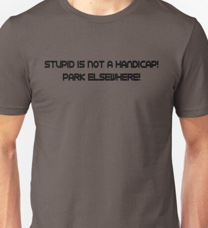 Stupid is not a handicap, park elsewhere Unisex T-Shirt