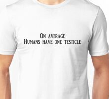 On average, humans have one testicle Unisex T-Shirt