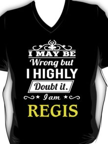 REGIS I May Be Wrong But I Highly Doubt It I Am ,T Shirt, Hoodie, Hoodies, Year, Birthday T-Shirt