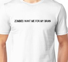 Zombies want me for my brain Unisex T-Shirt