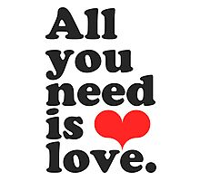 All You Need Is Love ♥  Photographic Print