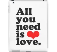 All You Need Is Love ♥  iPad Case/Skin