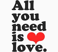 All You Need Is Love ♥  Womens T-Shirt
