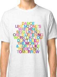DANCE LIKE THERE'S NO TOMORROW Classic T-Shirt