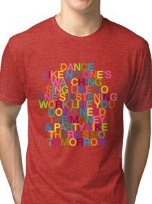 DANCE LIKE THERE'S NO TOMORROW Tri-blend T-Shirt