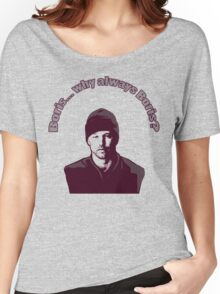 """Boris... why always Boris? (""""The Wire"""") Women's Relaxed Fit T-Shirt"""