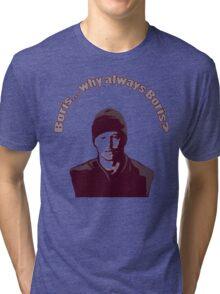 "Boris... why always Boris? (""The Wire"") Tri-blend T-Shirt"