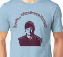 "Boris... why always Boris? (""The Wire"") Unisex T-Shirt"