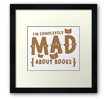 I'm completely MAD about books! Framed Print