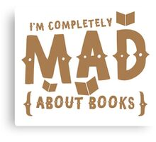 I'm completely MAD about books! Canvas Print