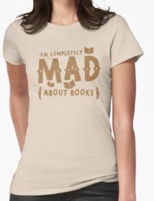 I'm completely MAD about books! T-Shirt