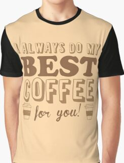 I ALWAYS DO MY BEST COFFEE FOR YOU Graphic T-Shirt