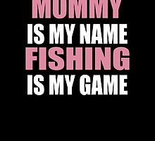 MOMMY IS MY NAME FISHING IS MY GAME by yuantees