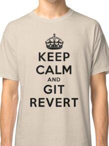 Keep Calm Geeks: Git Revert Classic T-Shirt