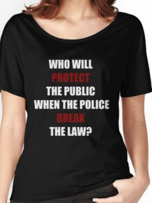 Who Will Protect The Public? (I Can't Breathe)  Women's Relaxed Fit T-Shirt