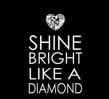 Shine Bright Like a Diamond by avdesigns