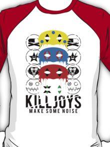 Killjoys, make some noise. T-Shirt