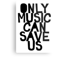 ONLY MUSIC CAN SAVE US! Metal Print