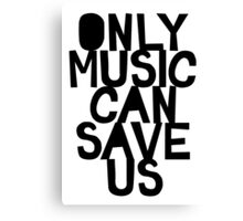 ONLY MUSIC CAN SAVE US! Canvas Print