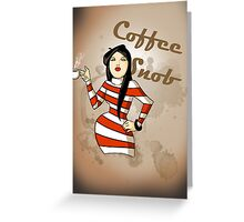 Coffee Snob Greeting Card