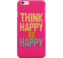 Think happy be happy - Iphone case  iPhone Case/Skin