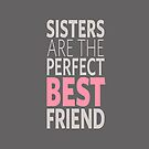 Sisters are the perfect best friend - iPhone Case  by sullat04