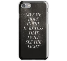 Give me hope in the darkness that I will see the light - Iphone Case  iPhone Case/Skin