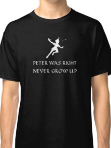 Peter was right, Never grow up Classic T-Shirt