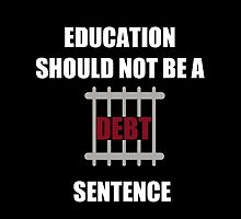 Education Should Not be a Debt Sentence by sayers