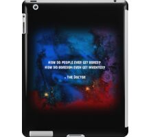 How do people ever get bored? How did boredom even get invented? iPad Case/Skin