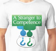 A Stranger To Competence Unisex T-Shirt