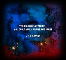 You could be anything...you could walk among the stars by MsHannahRB