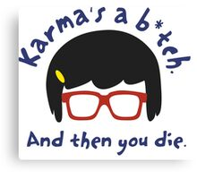 According to Tina, Karma's a B*tch Canvas Print