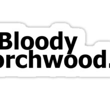 """Bloody Torchwood."" Sticker"