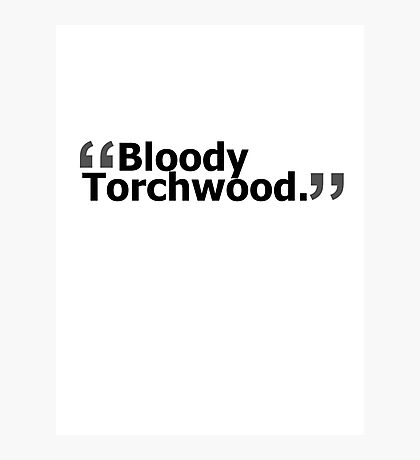 """Bloody Torchwood."" Photographic Print"