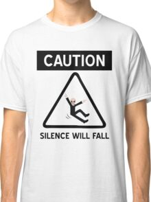 Caution Silence Will Fall Classic T-Shirt