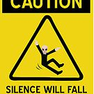 Caution Silence Will Fall by blafdesign