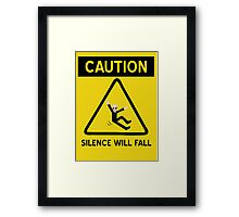 Caution Silence Will Fall Framed Print