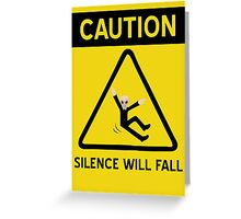 Caution Silence Will Fall Greeting Card