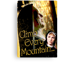 Climb Every Mountain - Sound of Music! Canvas Print