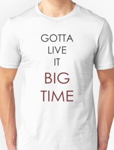 Gotta Live It Big Time T-Shirt